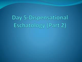 Day 5-Dispensational Eschatology (Part 2)