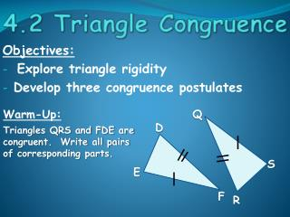 Objectives: Explore triangle rigidity Develop three congruence postulates