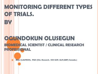 MONITORING DIFFERENT TYPES OF TRIALS. BY OGUNDOKUN OLUSEGUN