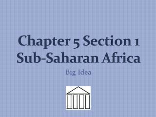 Chapter 5 Section 1 Sub-Saharan Africa