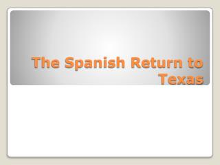 The Spanish Return to Texas