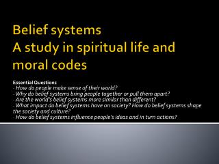 Belief systems A study in spiritual life and moral codes