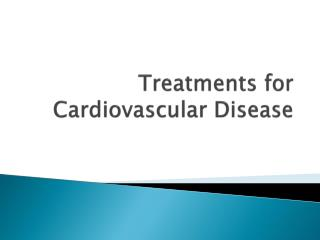 Treatments for Cardiovascular Disease