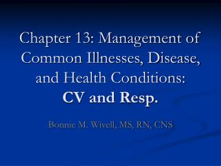 Chapter 13: Management of Common Illnesses, Disease, and Health Conditions: CV and Resp.