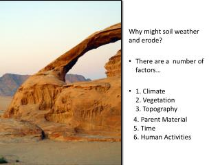 Why might soil weather and erode?   There are a  number of factors…