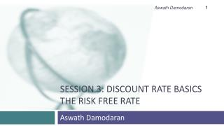 Session 3: Discount rate  basics the  Risk free rate