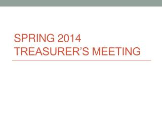 Spring 2014 Treasurer's Meeting