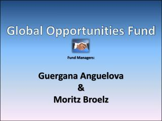Global Opportunities Fund Fund Managers: Guergana Anguelova                         &