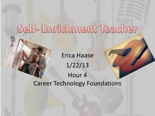 Erica Haase 1/22/13 Hour 4 Career Technology Foundations