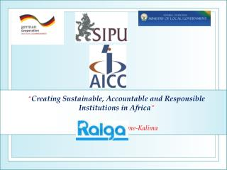 """ Creating Sustainable, Accountable and Responsible Institutions in Africa """