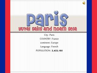 City : Paris COUNTRY : France continent : Europe Language : French 2,432, 105 ‏ POPULUTION :