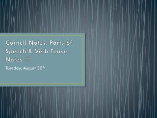 Cornell Notes, Parts of Speech & Verb Tense Notes  