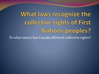 What laws recognize the collective rights of First Nations peoples?