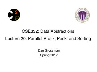 CSE332: Data Abstractions Lecture 20 : Parallel Prefix, Pack, and Sorting