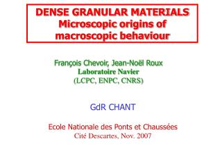 DENSE GRANULAR MATERIALS Microscopic origins of macroscopic behaviour