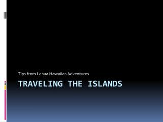 Traveling the Islands