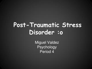 Post-Traumatic Stress Disorder :o
