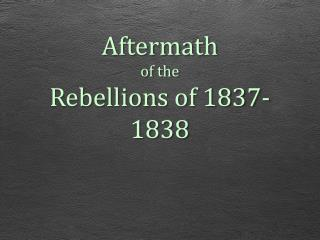 Aftermath of the Rebellions of 1837-1838