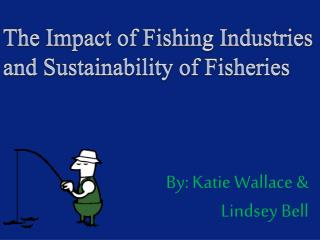 The Impact of  F ishing Industries and Sustainability of Fisheries