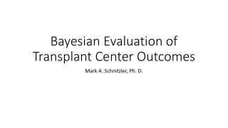 Bayesian Evaluation of Transplant Center Outcomes