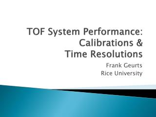 TOF System Performance: Calibrations & Time Resolutions