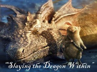 """""""Slaying the Dragon Within"""""""