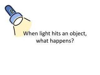When light hits an object,  what happens?