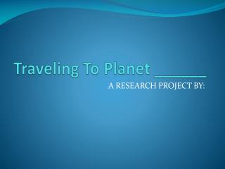 Traveling To Planet ______