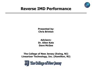 Reverse IMD Performance Presented by: Chris Brinton Advisors: Dr. Allen Katz Dave McGee