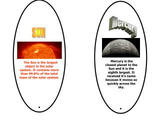 The Sun is the largest object in the solar system. It contains more than 99.8% of the total mass of the solar system.