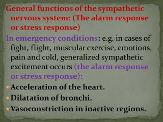 General functions of the sympathetic nervous system: (The alarm response or stress response)