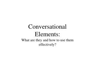 Conversational Elements: What are they and how to use them effectively?