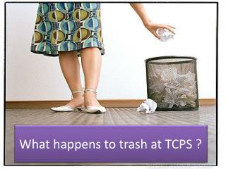 What happens to trash at TCPS ?