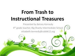 From Trash to  Instructional Treasures