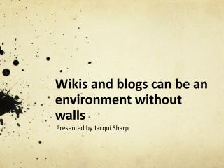 Wikis and blogs can be  an environment  without walls
