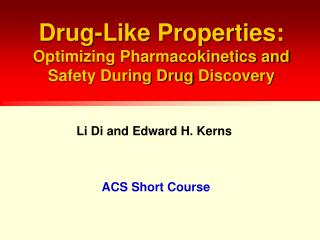 Drug-Like  Properties:   Optimizing Pharmacokinetics and Safety During Drug  Discovery