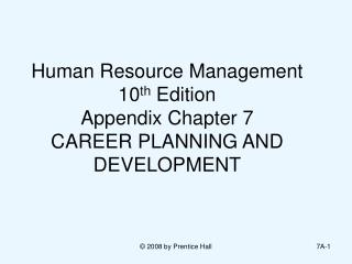 Human Resource Management  10 th  Edition Appendix Chapter 7  CAREER PLANNING AND DEVELOPMENT