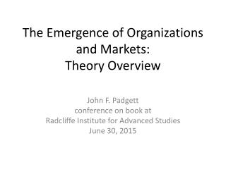 The Emergence of Organizations and Markets: Theory Overview