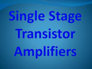Single Stage Transistor Amplifiers