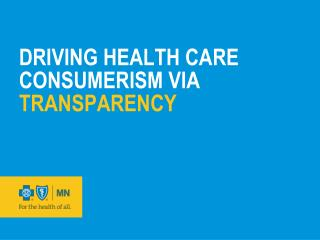 DRIVING HEALTH CARE CONSUMERISM VIA  TRANSPARENCY