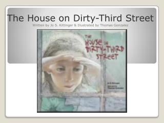 The House on Dirty-Third Street Written by Jo S. Kittinger & Illustrated by Thomas Gonzalez