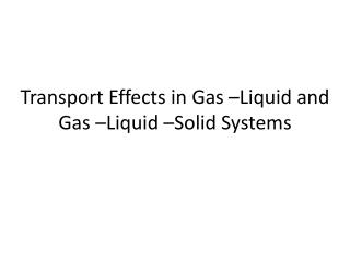 Transport Effects in Gas –Liquid and Gas –Liquid –Solid Systems