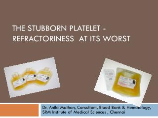 The stubborn platelet  - rEFRACTORINESS   AT ITS WORST
