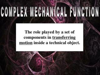 COMPLEX MECHANICAL FUNCTION