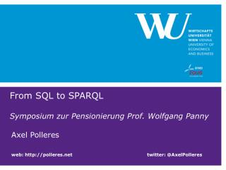 From  SQL  to  SPARQL  Symposium zur Pensionierung Prof. Wolfgang  Panny