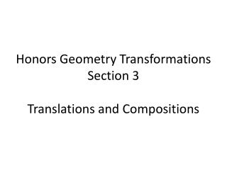 Honors Geometry Transformations Section 3 Translations  and Compositions