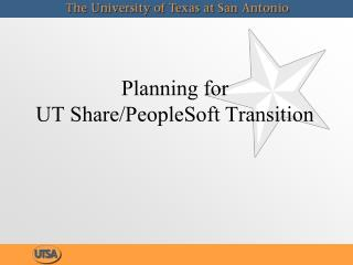 Planning for  UT Share/PeopleSoft Transition