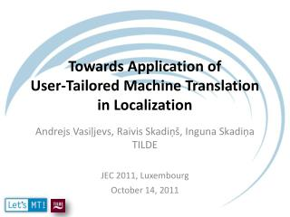Towards Application of  User-Tailored Machine Translation  in Localization