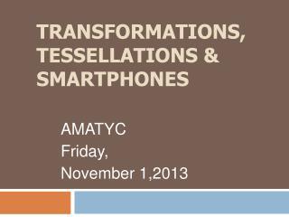 Transformations, Tessellations & Smartphones