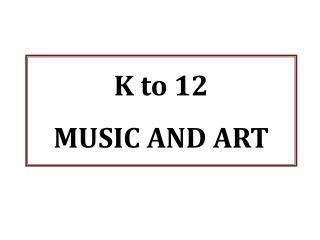 K to 12 MUSIC AND ART